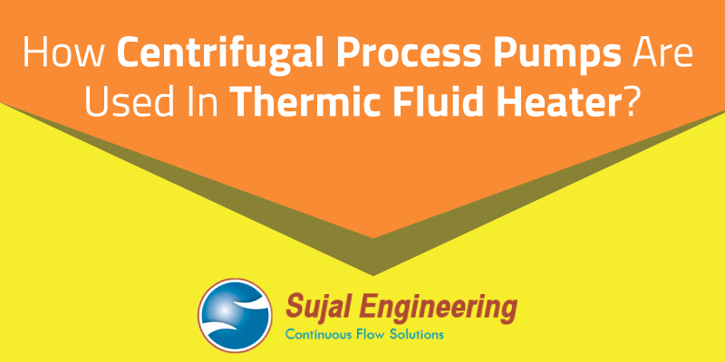 centrifugal pump for thermic fluid heater blog