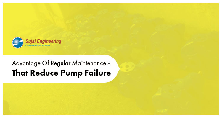 Advantage Of Regular Maintenance That Reduce Pump Failure