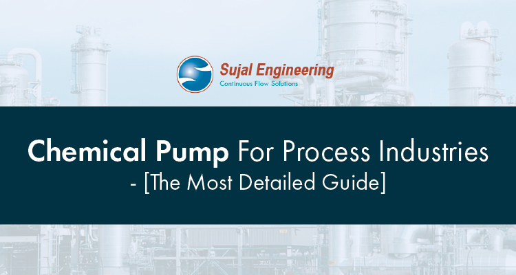 Chemical Pump For Process Industries The Most Detailed Guide