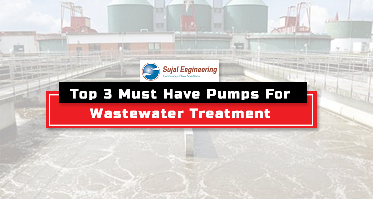 Top 3 Must Have Pumps For Wastewater Treatment