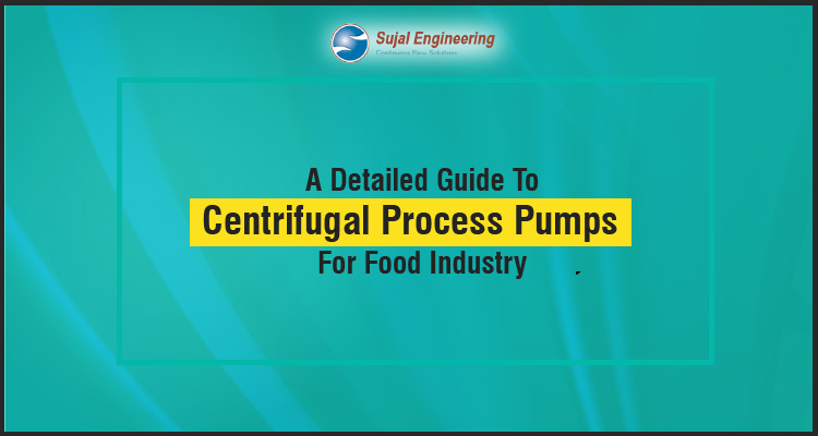A Detailed Guide To Centrifugal Process Pumps for Food Industry