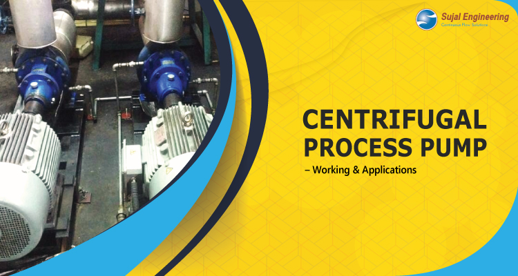 Centrifugal Process Pump – Working Applications