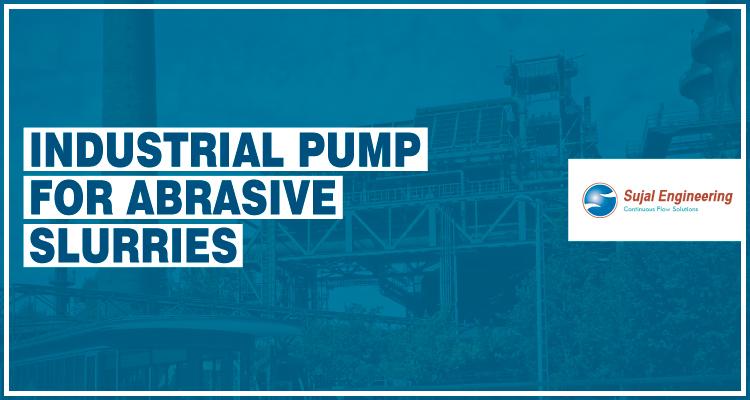 Industrial Pump for Abrasive Slurries