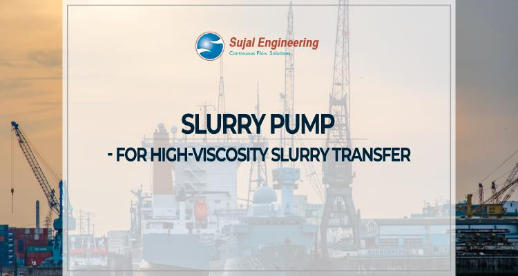 Slurry Pump For High Viscosity Slurry Transfer
