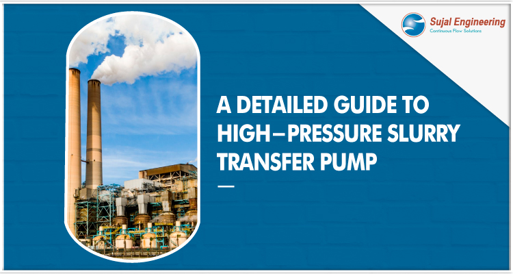A Detailed Guide To High Pressure Slurry Transfer Pump