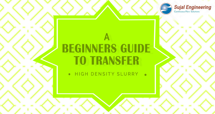 A Beginners Guide To Transfer High Density Slurry