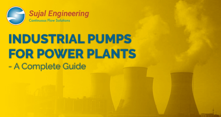 Industrial Pumps For Power Plants A Complete Guide