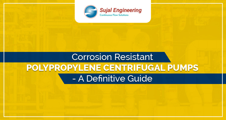Corrosion Resistant Polypropylene Centrifugal Pumps A Definitive Guide